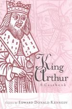 King Arthur : A Casebook (Garland Reference Library of the Humanities)
