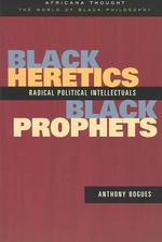 Black Heretics, Black Prophets : Radical Political Intellectuals (Africanathought)