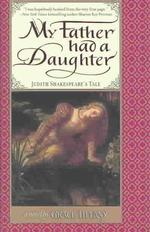My Father Had a Daughter : Judith Shakespeare's Tale (1ST)