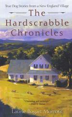 The Hardscrabble Chronicles : True Dog Stories from a New England Village (Reprint)