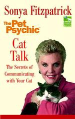 Cat Talk : The Secrets of Communicating with Your Cat