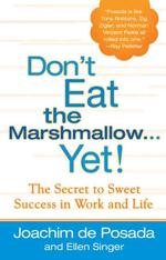 Don't Eat the Marshmallow...Yet! : The Secret to Sweet Success in Work and Life