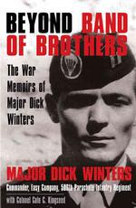Beyond Band of Brothers : The War Memoirs of Major Dick Winters