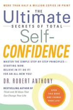 The Ultimate Secrets of Total Self-Confidence: Master the Simple Step-By-Step Principles