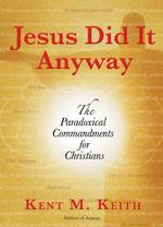Jesus Did It Anyway : The Paradoxical Commandments for Christians (Reprint)