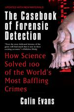 The Casebook of Forensic Detection : How Science Solved 100 of the World's Most Baffling Crimes (Updated)