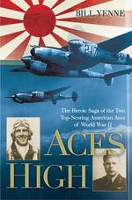 Aces High : The Heroic Saga of the Two Top-scoring American Aces of World War II