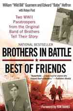 Brothers in Battle, Best of Friends : Two Wwii Paratroopers from the Original Band of Brothers Tell Their Story (Reprint)