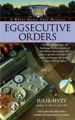 Eggsecutive Orders : A White House Chef Mystery