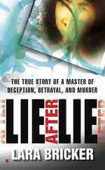 Lie after Lie : The True Story of a Master of Deception, Betrayal, and Murder