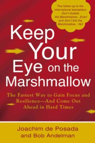 Keep Your Eye on the Marshmallow! : Gain Focus and Resilience-and Come Out Ahead