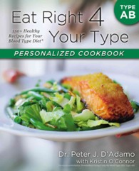Eat Right 4 Your Type Personalized Cookbook : Type AB: 150+ Healthy Recipes for Your Blood Type Diet (1ST)