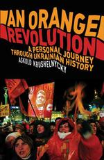 An Orange Revolution : A Personal Journey through Ukrainian History