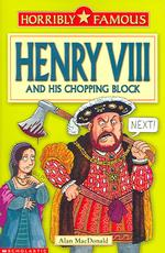 Henry VIII and His Chopping Block (Horribly Famous S.) -- Paperback