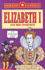 Elizabeth I and Her Conquests (Horribly Famous S.) -- Paperback