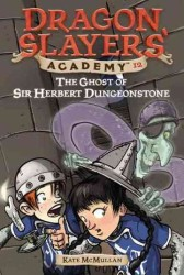 The Ghost of Sir Herbert Dungeonstone (Dragon Slayers' Academy)