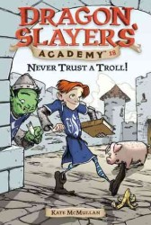 Never Trust a Troll! (Dragon Slayers' Academy)