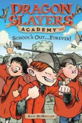 School's Out... Forever! (Dragon Slayers' Academy)