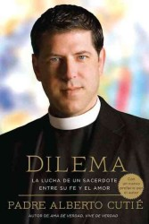 Dilema / Dilemma : La lucha de un sacerdote entre su fe y el amor / a Priest's Struggle between His Faith and Love