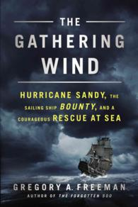 The Gathering Wind : Hurricane Sandy, the Sailing Ship Bounty, and a Courageous Rescue at Sea (Reprint)