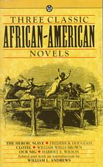 Three Classic African-American Novels: The Heroic Slave / Clotel / Our Nig (Mentor S.)
