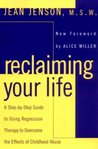 Reclaiming Your Life : A Step-By-Step Guide to Using Regression Therapy to Overcome the Effects of Childhood Abuse (Reprint)