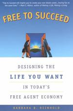 Free to Succeed : Designing the Life You Want in the New Free Agent Economy