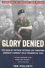 Glory Denied : The Saga of Vietnam Veteran Jim Thompson America's Longest-Held Prisoner of War (Reissue)
