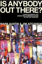 Is Anybody Out There? : The New Blueprint for Marketing Communications in the 21st Century