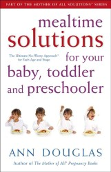 Mealtime Solutions for Your Baby, Toddler and Preschooler : The Ultimate No-worry Approach for Each Age and Stage