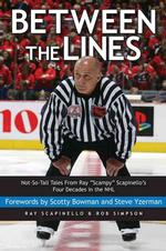 Between the Lines : Not-so-tall Tales from Ray 'Scampy' Scapinello's Four Decades in the Nhl