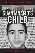 Guantanamo's Child : The Untold Story of Omar Khadr