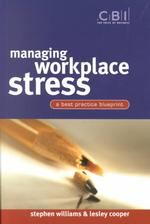 Managing Workplace Stress : A Best Practice Blueprint (Fast Track Series (Confederation of British Industry).)
