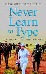 Never Learn to Type : A Woman at the United Nations