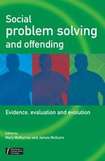 Social Problem Solving and Offenders : Evidence, Evaluation and Evolution (Wiley Series in Forensic Clinical Psychology)