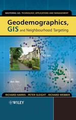 Geodemographics, Gis and Neighbourhood Targeting (Mastering Gis: Technol, Applications and Management)