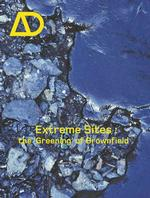 Extreme Sites - the Greening of Brownfield (Architectural Design)