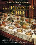 People's Chef : Alexis Soyer, a Life in Seven Courses -- Hardback