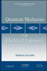 Quantum Mechanics for Electrical Engineers (Ieee Press Series on Microelectronic Systems)