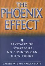 The Phoenix Effect : 9 Revitalizing Strategies No Business Can Do without