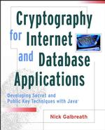Cryptography for Internet and Database Applications : Developing Secret and Public Key Techniques with Java
