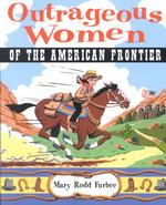 Outrageous Women of the American Frontier (Outrageous Women)