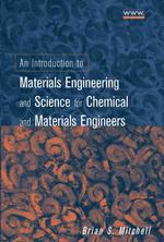 An Introduction to Materials Engineering and Science : For Chemical and Materials Engineers