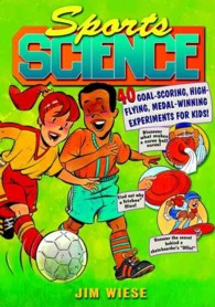 Sports Science : 40 Goal Scoring, High Flying, Medal Winning Experiments for Kids