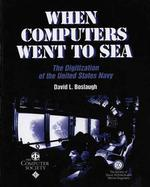 When Computers Went to Sea : The Digitization of the United States Navy