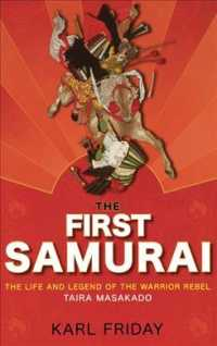 The First Samurai : The Life and Legend of the Warrior Rebel, Taira Masakado