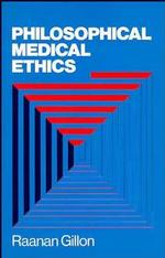 Philosophical Medical Ethics (A Wiley Medical Publication)