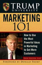 Trump University Marketing 101 : How to Use the Most Powerful Ideas in Marketing to Get More Customers and Keep Them