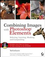 Combining Images with Photoshop Elements : Selecting, Layering, Masking, and Compositing (PAP/CDR)