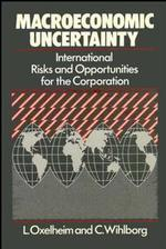 Macroeconomic Uncertainty : International Risks and Opportunities for the Corporation